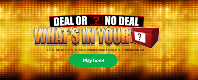 Click here to play Deal or No Deal What's in Your Box slot