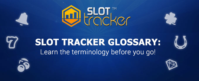 Learn the terminology before you start using Slot Tracker!