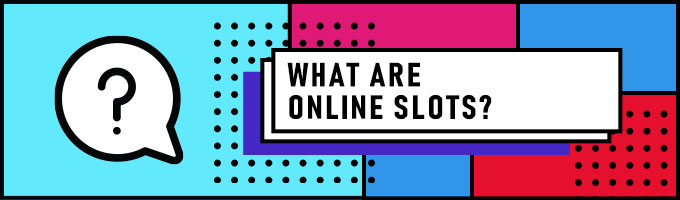 What are online slots?