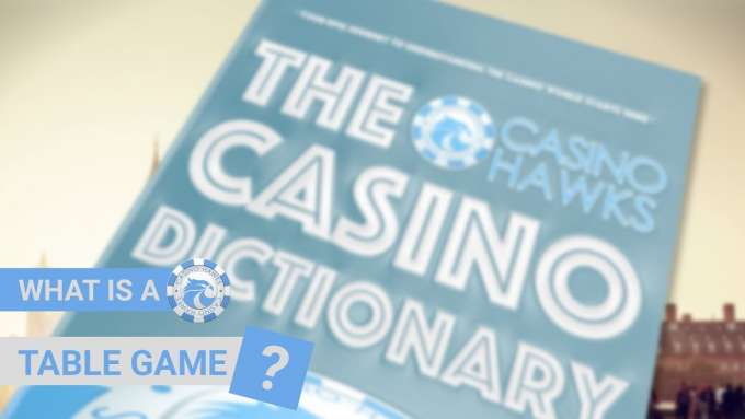 What are Table Games - Casinohawks Dictionary